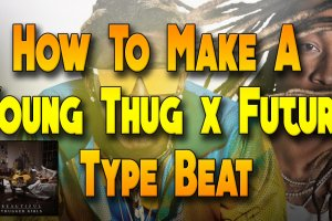 How To Make A Young Thug x Future Type Beat