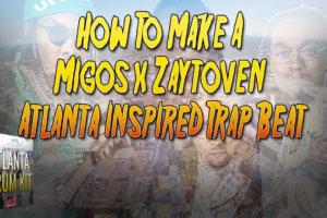 How To Make A Migos x Zaytoven Atlanta Inspired Trap Beat